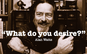 What-do-you-desire alan watts